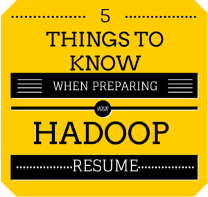 first i 5 things to know when preparing your hadoop resume